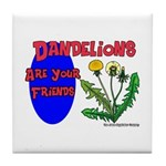Dandelions Are Your Friends Tile Coaster
