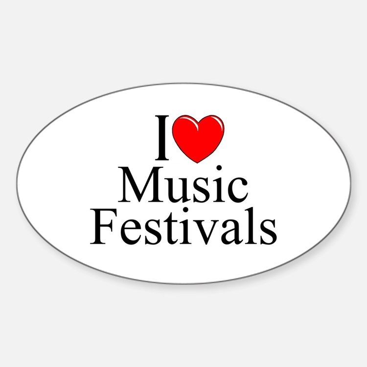 """""""I Love (Heart) Music Festivals """" Oval Decal"""