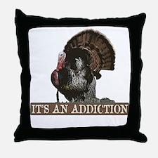Its an Addiction Turkey Hunti Throw Pillow