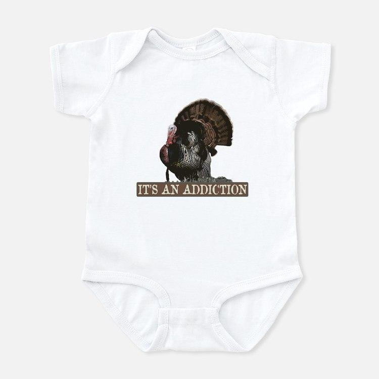Its an Addiction Turkey Hunti Infant Bodysuit
