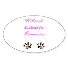 Will Trade Husband For Pomeranian Oval Decal