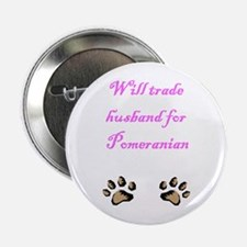 Will Trade Husband For Pomeranian Button