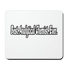 """Best. Analytical Chemist. Ever."" Mousepad"