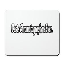 """Best. Chromatographer. Ever"" Mousepad"