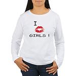 I Kiss Girls! Women's Long Sleeve T-Shirt