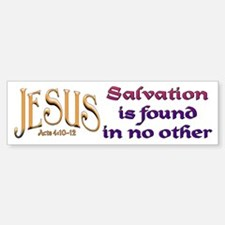 Jesus, Salvation in no other Bumper Bumper Bumper Sticker