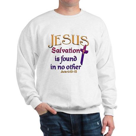 Jesus, Salvation in no other Sweatshirt