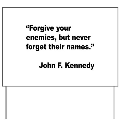 Kennedy Forgive Enemies Quote Yard Sign