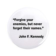 "Kennedy Forgive Enemies Quote 3.5"" Button"