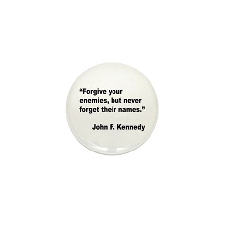 Kennedy Forgive Enemies Quote Mini Button