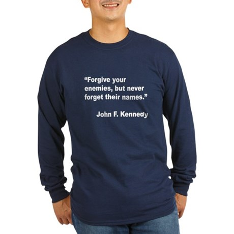 Kennedy Forgive Enemies Quote (Front) Long Sleeve