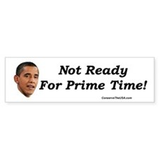 """Not Ready For Prime Time"" Bumper Sticker"