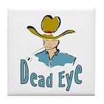 Dead Eye Cowboy  Tile Coaster