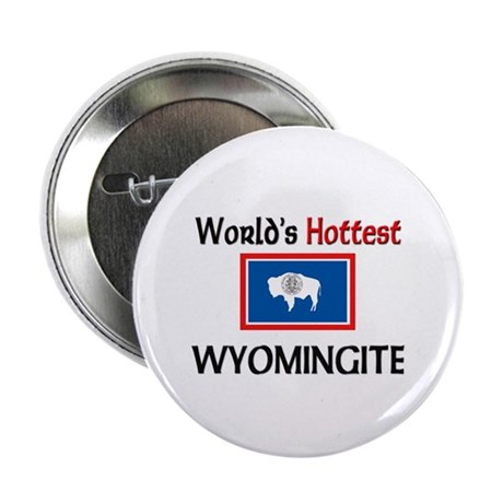 "World's Hottest Wyomingite 2.25"" Button"