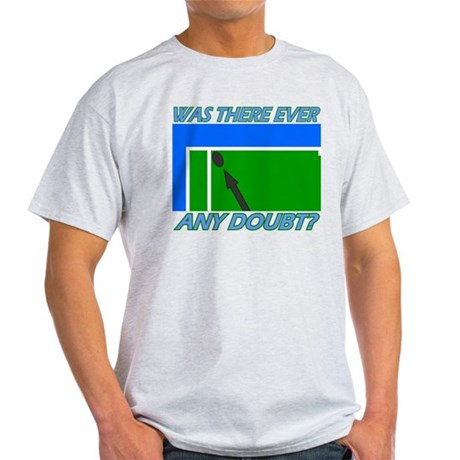 Any doubt? Light T-Shirt