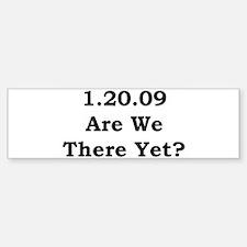 1.20.09 Are We There Yet Bumper Bumper Bumper Sticker