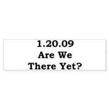 1.20.09 Are We There Yet Bumper Bumper Sticker
