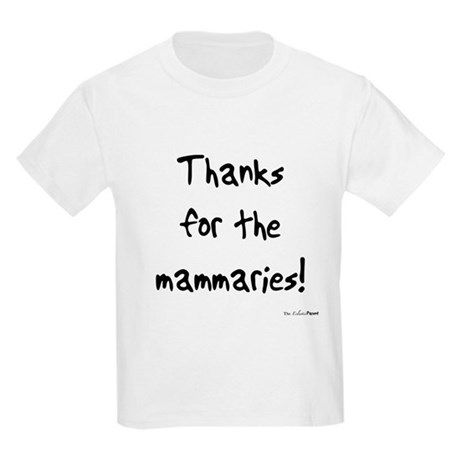 Thanks for the mammaries Kids T-Shirt