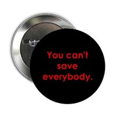 """You can't save everybody"" 2.25"" Button (10 pack)"