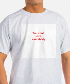 "Ash Grey ""You can't save everybody"" T-Shirt"