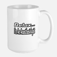 """""""Relax...I'm An Anesthesiologist"""" Mugs"""