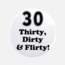 "Thirty Dirty and Flirty! 3.5"" Button"