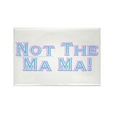 Not The Ma Ma! Rectangle Magnet