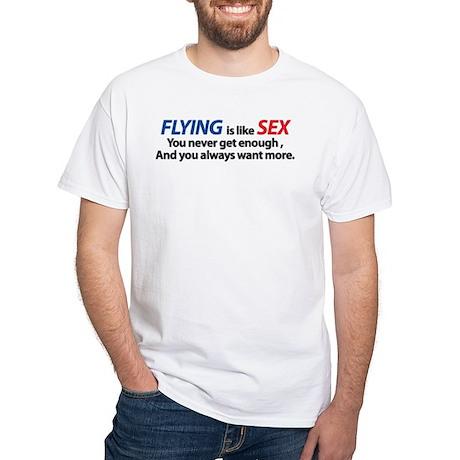 Flying is like Sex White T-Shirt