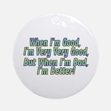When I'm Good Ornament (Round)