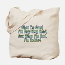 When I'm Good Tote Bag