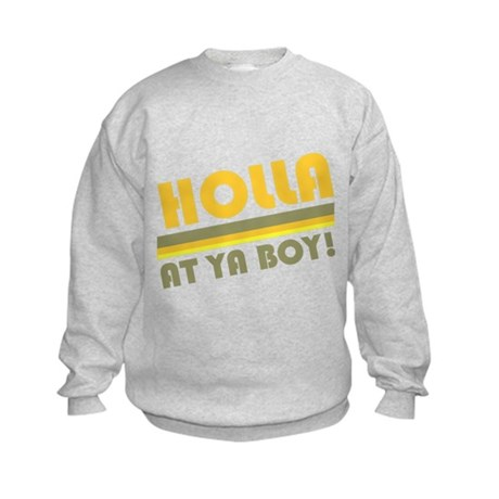 Holla At Ya Boy Kids Sweatshirt