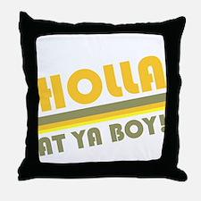 Holla At Ya Boy Throw Pillow