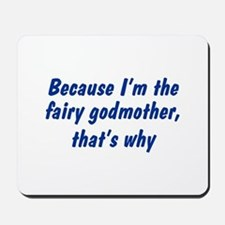 I'm The Fairy Godmother Mousepad