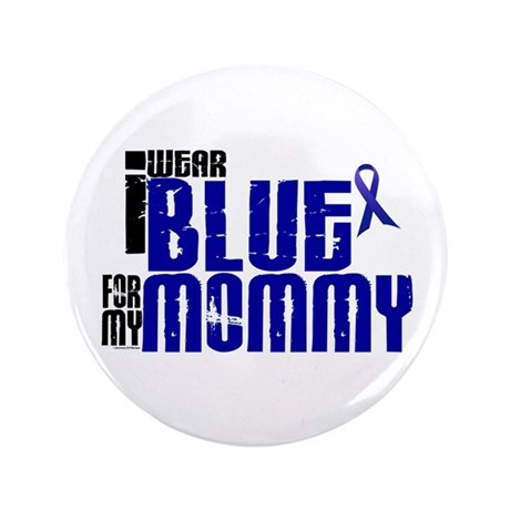 "I Wear Blue For My Mommy 6 3.5"" Button"