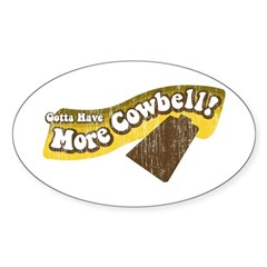 Gotta Have More Cowbell! Oval Decal