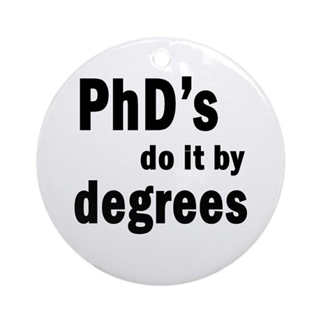 PhDs do it by degrees Ornament (Round)