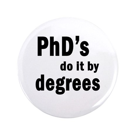 """PhDs do it by degrees 3.5"""" Button"""
