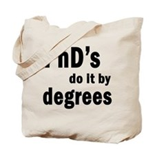 PhDs do it by degrees Tote Bag
