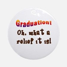 Graduation! What a Relief it is! Ornament (Round)