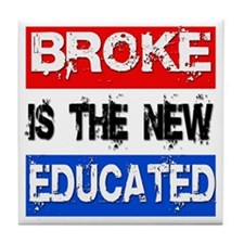 Broke is the New Educated Tile Coaster