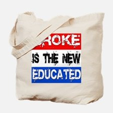 Broke is the New Educated Tote Bag