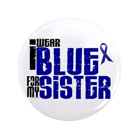 """I Wear Blue For My Sister 6 3.5"""" Button"""