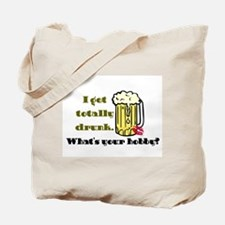 I Get Totally Drunk Tote Bag