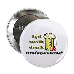 """I Get Totally Drunk 2.25"""" Button"""