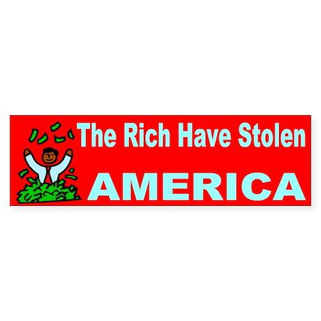 The Rich Have Stolen America Bumper Sticker