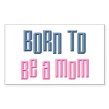 Born to Be A Mom Rectangle Decal