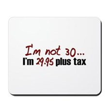 I'm not 30 (30th Birthday) Mousepad