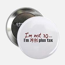 "$29.95 Plus Tax (30th Birthday) 2.25"" Button"