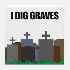 I Dig Graves Tile Coaster