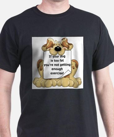 If your dog is too fat T-Shirt